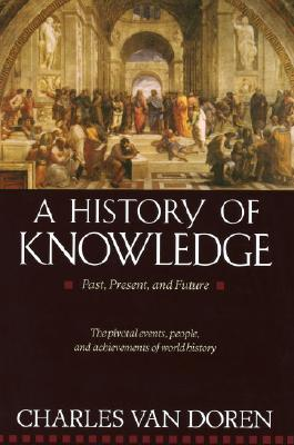 A History of Knowledge By Van Doren, Charles Lincoln